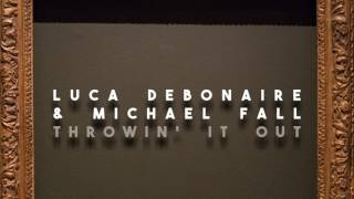 Luca Debonaire Michael Fall Throwin It Out Official Audio
