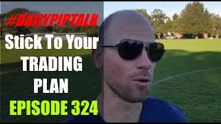 #DailyPipTalk Episode #324: Stick To Your TRADING PLAN