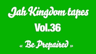 [RARE] Jah Kingdom tapes Vol.36 - BE PREPAIRED