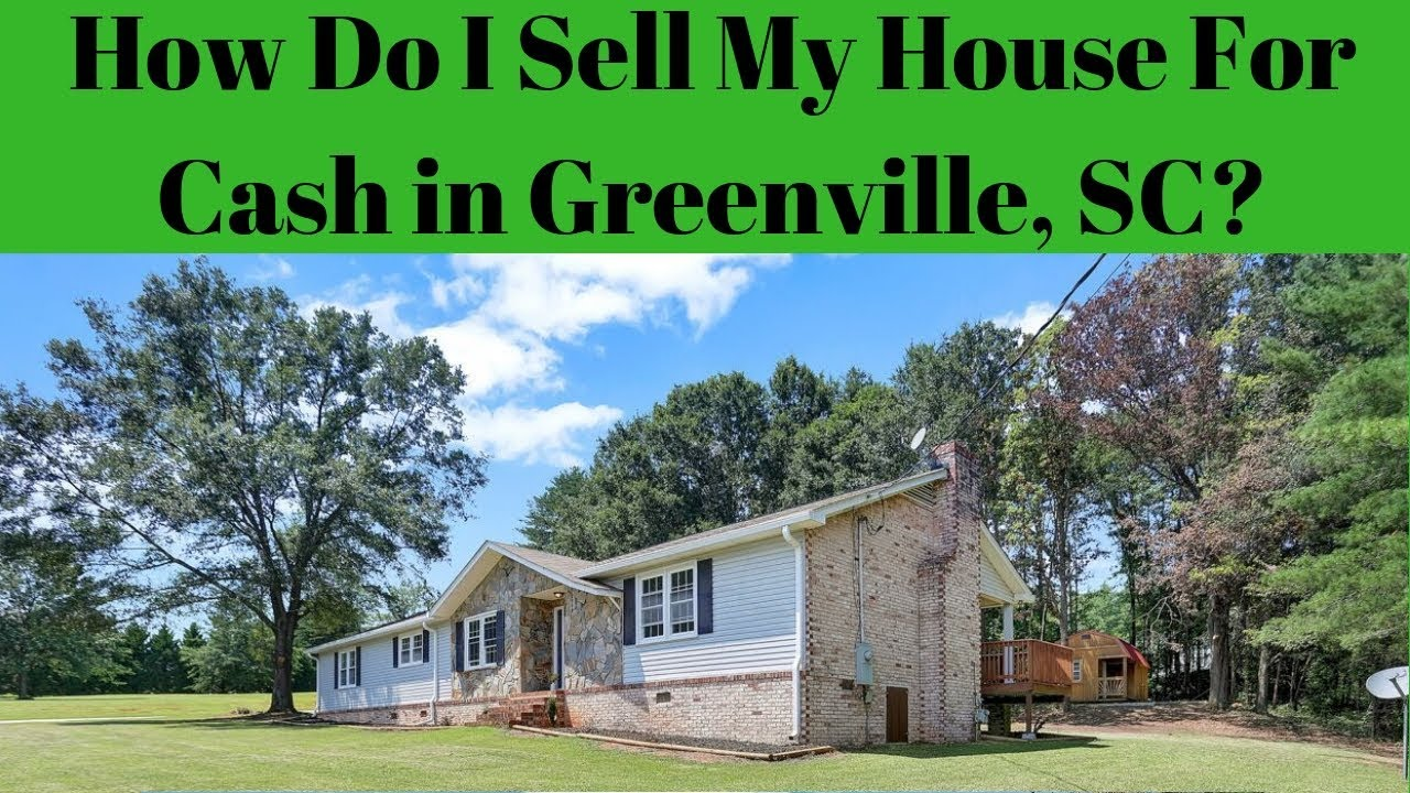 How Do I Sell My House Fast for Cash in Greenville, SC?