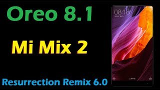 Stable Oreo 8.1 For Xiaomi Mi Mix 2 (Resurrection Remix v6.0) Official Update & Review