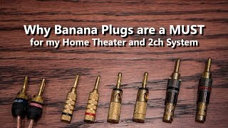 Why Banana Plugs are a Must for My Home Theater and 2ch Audio System