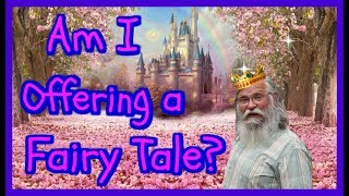 is-this-life-for-you-or-is-it-a-fairy-tale-am-i-misleading-people-with-a-fairy-tale