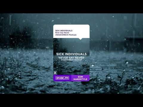 SICK INDIVIDUALS - Never Say Never (NOIZEWRECK Mashup)