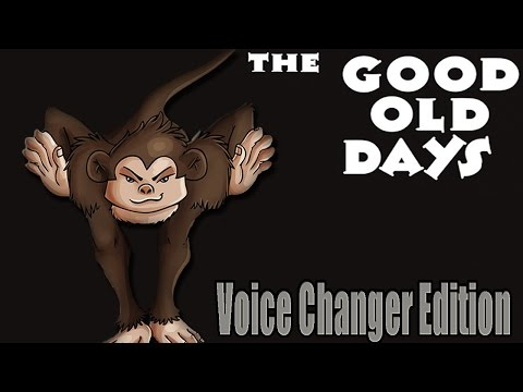 The Good Old Days (Voice Changer Edition)