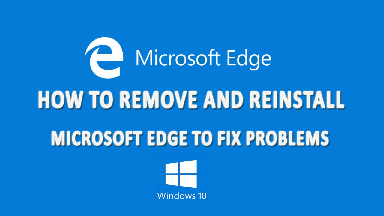 how to remove and reinstall microsoft edge to fix problems on windows 10