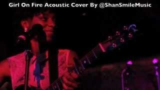 Girl On Fire - Alicia Keys Ft. Nicki Minaj (@ShanSmileMusic Acoustic Cover)