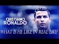 What is Cristiano Ronaldo like in real life ? Truth about Ronaldo CR7