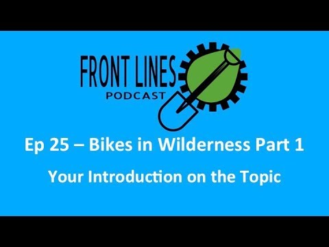 Front Lines MTB Podcast - Episode 25 - Bikes In Wilderness Part 1