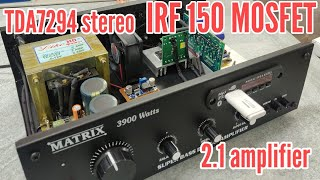 IRF150 MOSFET ,TDA7294 stereo 2.1 amplifier ( HOME USE)
