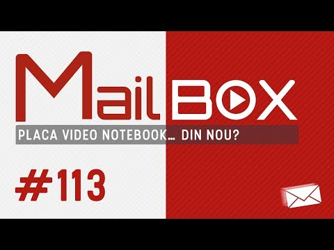 [4k] Mailbox #113 - Placa video notebook… din nou?