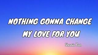 Nothing Gonna Change My Love For You - Shania Yan ( Lyrics )