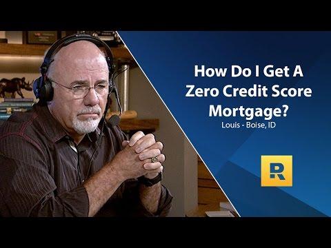 How Do I Get A Zero Credit Score Mortgage?