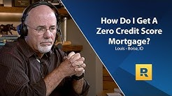 How Do I Get A Zero Credit Score Mortgage?