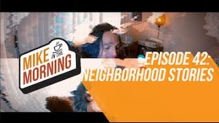Neighborhood Stories | MIKE IN THE MORNING | ep 42 thumbnail