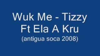 Wuk Me -  Tizzy Ft El A Kru (antigua Soca 2008)