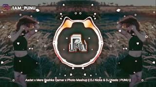 Aadat x Mere Rashke Qamar x Photo Mashup || DJ Nicks & DJ Neels | PUNU ||