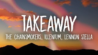 Cover images The Chainsmokers, Illenium - Takeaway (Lyrics) ft. Lennon Stella
