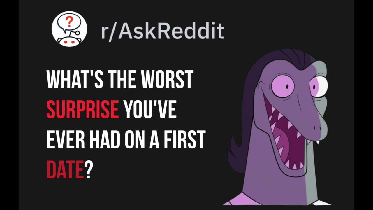 Ask reddit What's the worst surprise you've ever had on a first date?