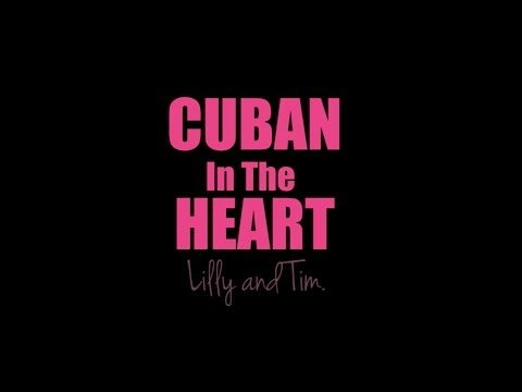 Cuban In The Heart: Lilly and Tim - HALF HOUR DOCO