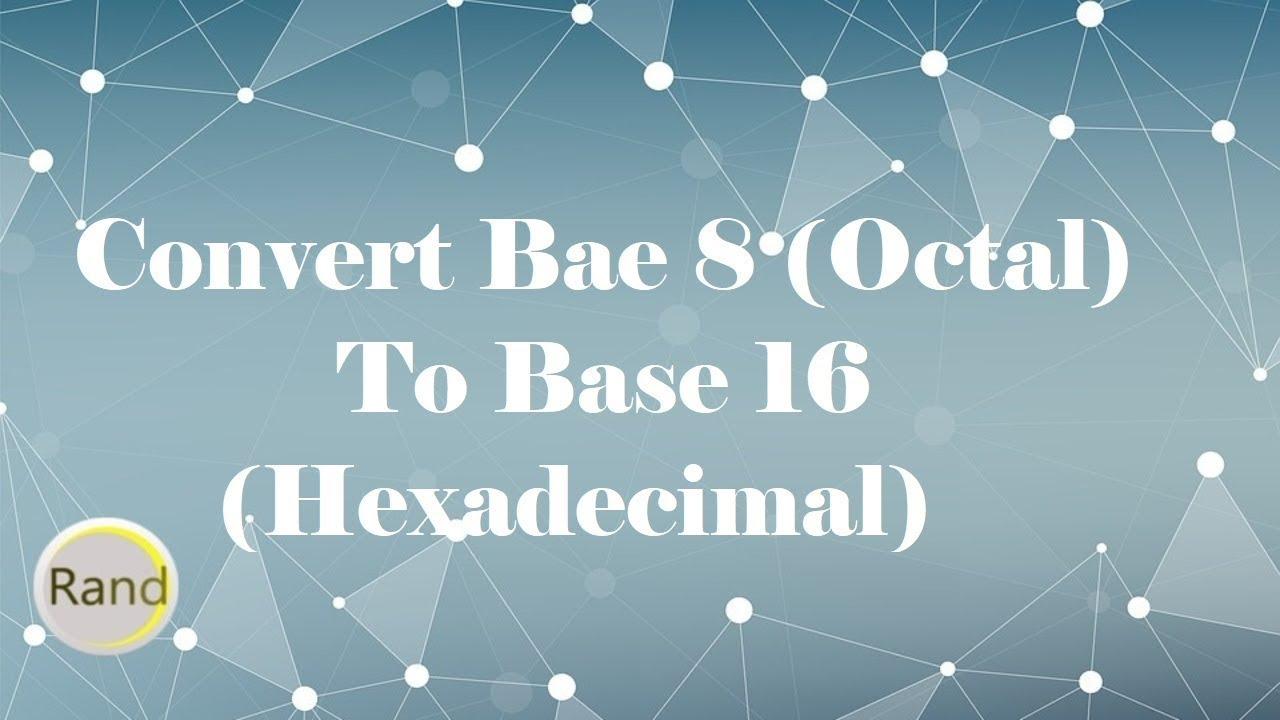 Convert Base 8 Octal To 16 Hexadecimal