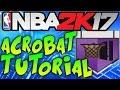 NBA 2K17 ACROBAT BADGE TUTORIAL! - How to Get ACROBAT Badge in NBA 2k17