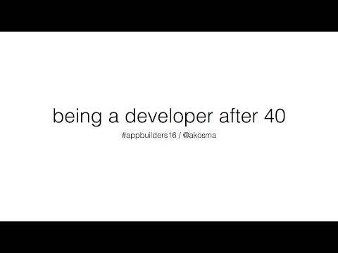 Adrian Kosmaczewski -  Being A Developer After 40 (App Builders Switzerland 2016)