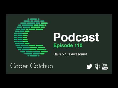 Podcast Episode 110 - Rails 5.1 is Awesome!