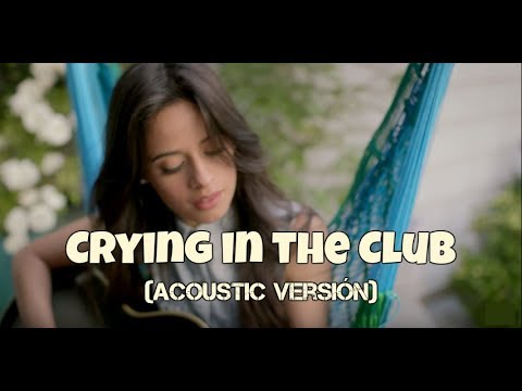 Camila Cabello - Crying in the Club (Acoustic version)