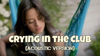 Baixar Camila Cabello - Crying in the Club (Acoustic version)
