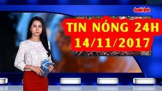 Trực tiếp ⚡ Tin 24h Mới Nhất hôm nay 14/11/2017 | Tin nóng nhất 24H ⚡