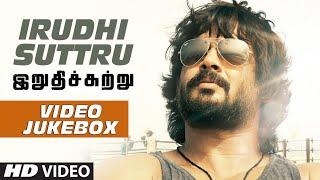 Irudhi Suttru Video Jukebox    Irudhi Suttru Video Songs    R. Madhavan, Ritika Singh    Tamil Songs