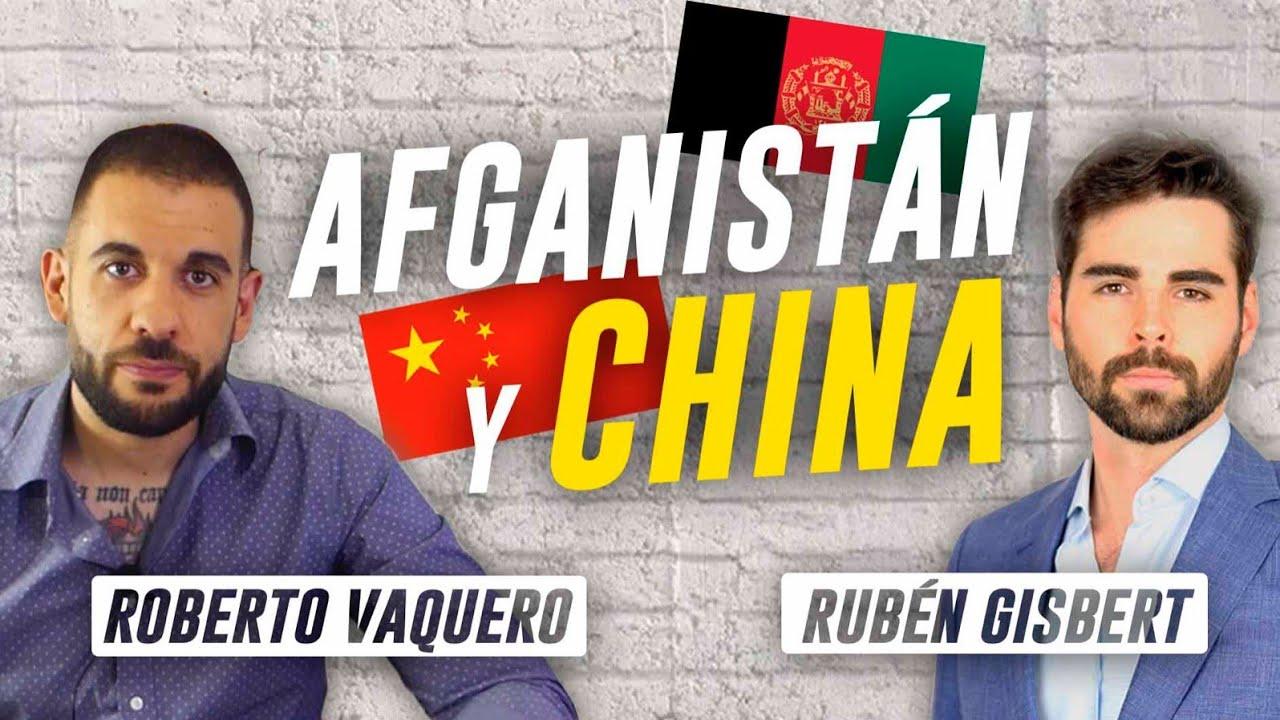 👉 RUBÉN GISBERT y ROBERTO VAQUERO   Sobre Afganistán y China.