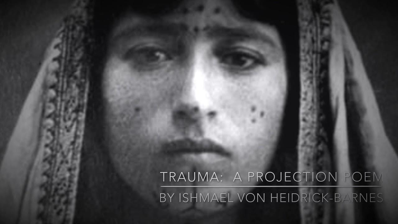 TRAUMA:  A PROJECTION POEM BY ISHMAEL VON HEIDRICK-BARNES