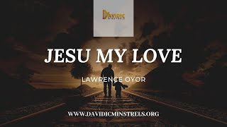 JESU MY LOVE - LAWRENCE OYOR