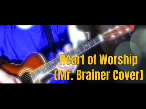 Heart Of Worship [Mr. Brainer Cover]