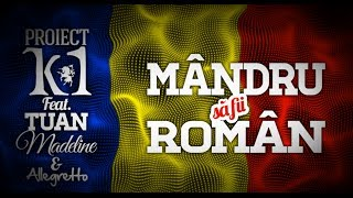 Proiect K1 feat Tuan, Madeline & Allegretto | Mandru sa fii roman (Official Lyric Video)