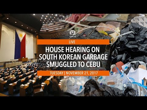 LIVE: House hearing on South Korean garbage smuggled to Cebu
