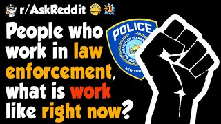 Law enforcement workers, what is work like right now?