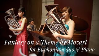 Fantasy on a Theme by Mozart for Euphonium duo & Piano / モーツァルトの主題によるファンタジー (ユーフォニアム: 濱岡雪乃 牧田有紗)