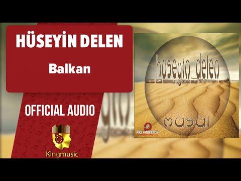 Hüseyin Delen - Balkan - ( Official Audio )