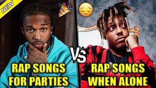 RAP SONGS FOR PARTIES VS RAP SONGS YOU LISTEN TO WHEN ALONE