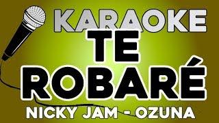 Te Robaré - Nicky Jam x Ozuna KARAOKE con LETRA