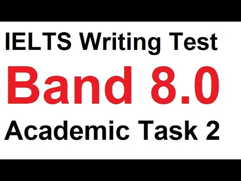 ielts writing samples band 8 Below is an example of an essay that is around band 8 with the examiner's comments on why it deserves band 8 moreover, it also suggests what you can do to get band 9.