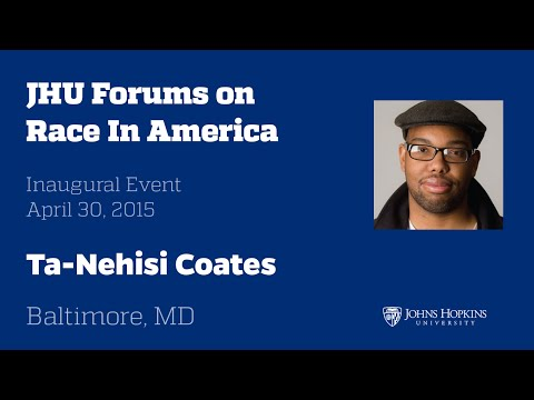 JHU Forum on Race in America Featuring The Atlantic's Ta-Nehisi Coates