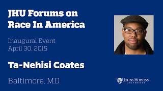 JHU Forum on Race in America Featuring The Atlantics Ta-Nehisi Coates