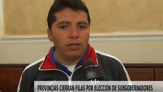 PROVINCIAS CIERRAN FILAS POR ELECCIÓN DE SUBGOBERNADORES