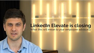 LinkedIn Elevate is closing. Here is what it means to your employee advocacy program.