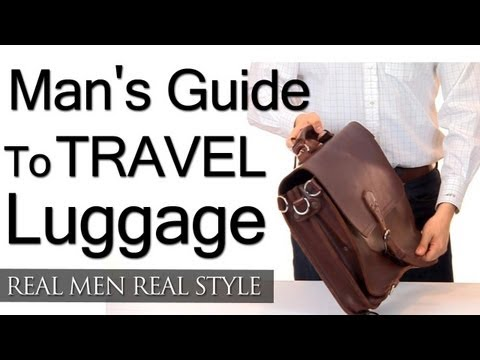 Man's Guide To Travel Luggage - Weekender - Suitcases - Backpacks - Messenger - Dopp Bags