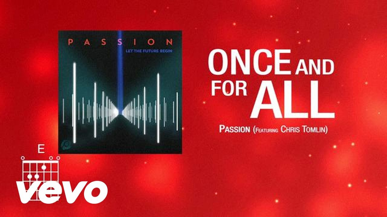 Passion - Once and for All (feat. Chris Tomlin) [Lyrics ...